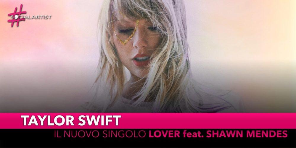"""Taylor Swift, da mercoledì 13 novembre il nuovo singolo """"Lover"""" feat. Shawn Mendes"""