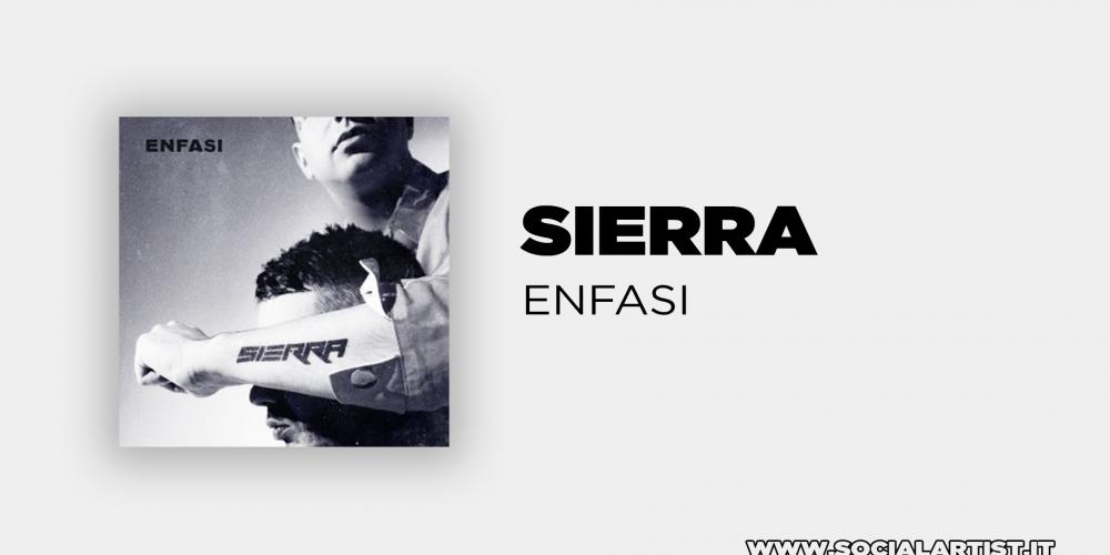 """Sierra, da venerdì 22 novembre il nuovo singolo """"Enfasi"""""""