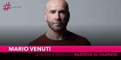 """Mario Venuti, da venerdì 8 novembre il nuovo singolo """"Silenzio al silenzio"""""""