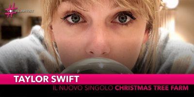 """Taylor Swift, da venerdì 6 dicembre il nuovo singolo """"Christmas Tree Farm"""""""
