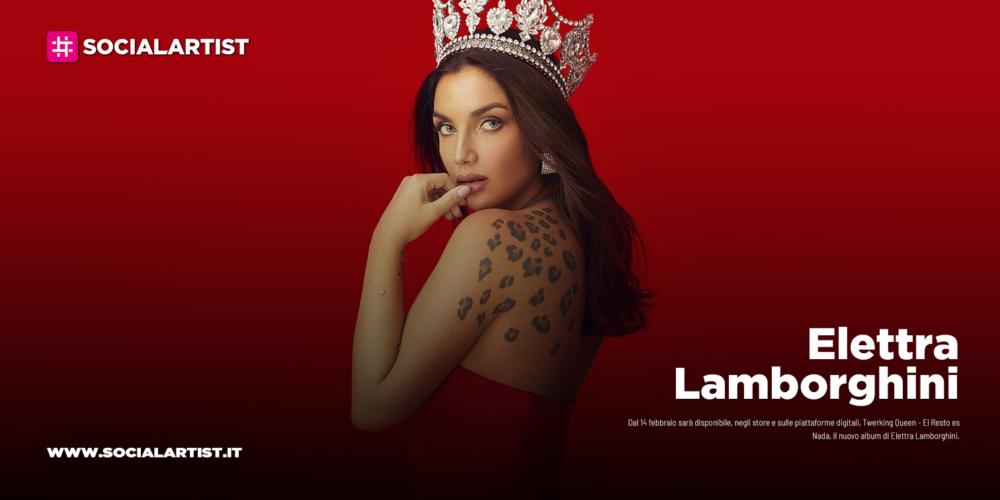"Elettra Lamborghini, dal 14 febbraio il nuovo album ""Twerking Queen – El Resto es Nada"""
