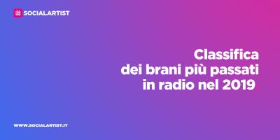 Airplay, ecco i brani più passati in radio nel 2019