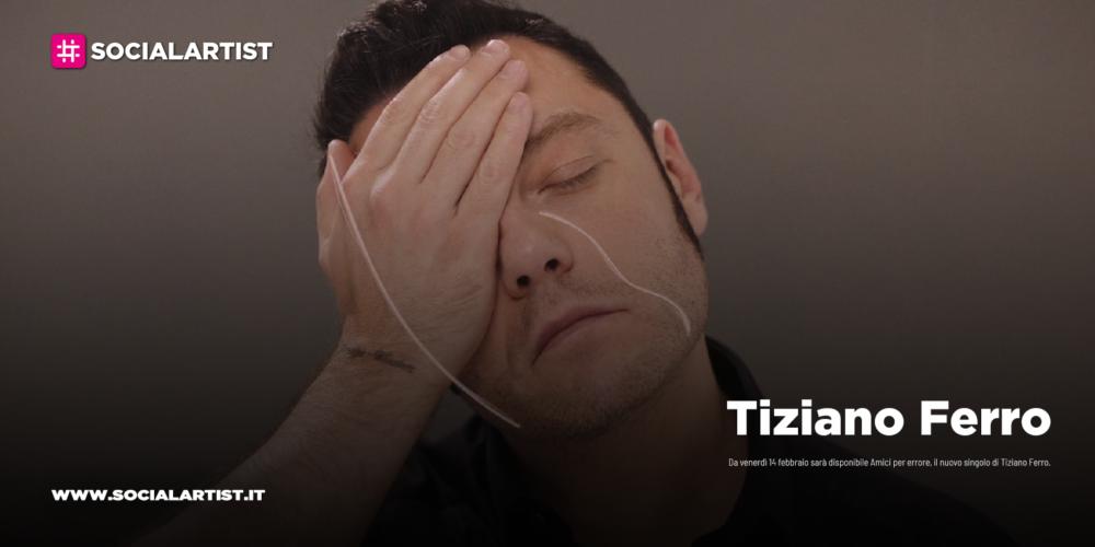 """Tiziano Ferro, dal 14 febbraio il nuovo singolo """"Amici per errore"""""""