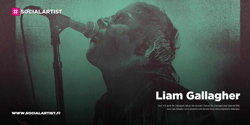 """Liam Gallagher, dal 24 aprile il nuovo album """"Mtv Unplugged"""""""