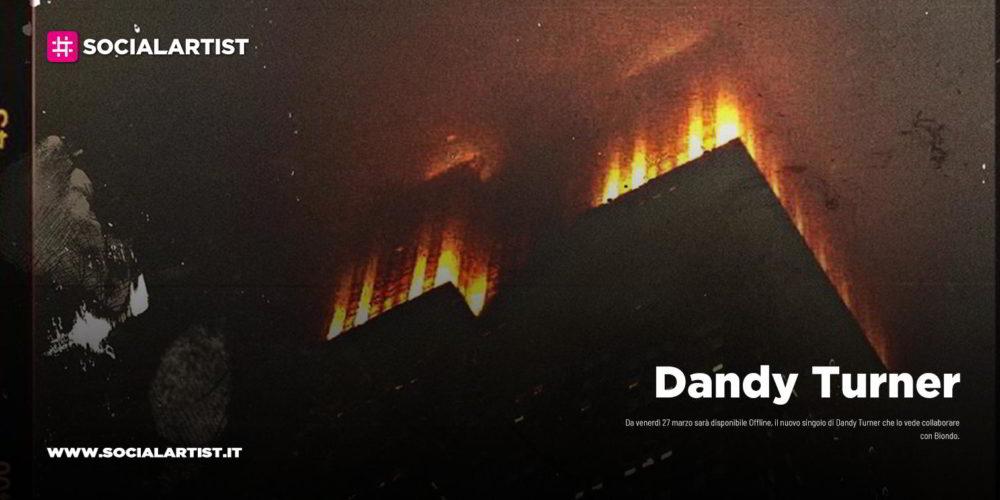 """Dandy Turner, dal 27 marzo il nuovo singolo """"Offline"""" feat. Biondo"""