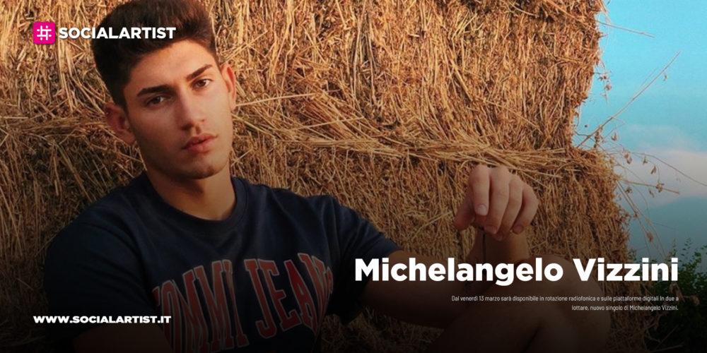 """Michelangelo Vizzini, dal 13 marzo il nuovo singolo """"In due a lottare"""""""
