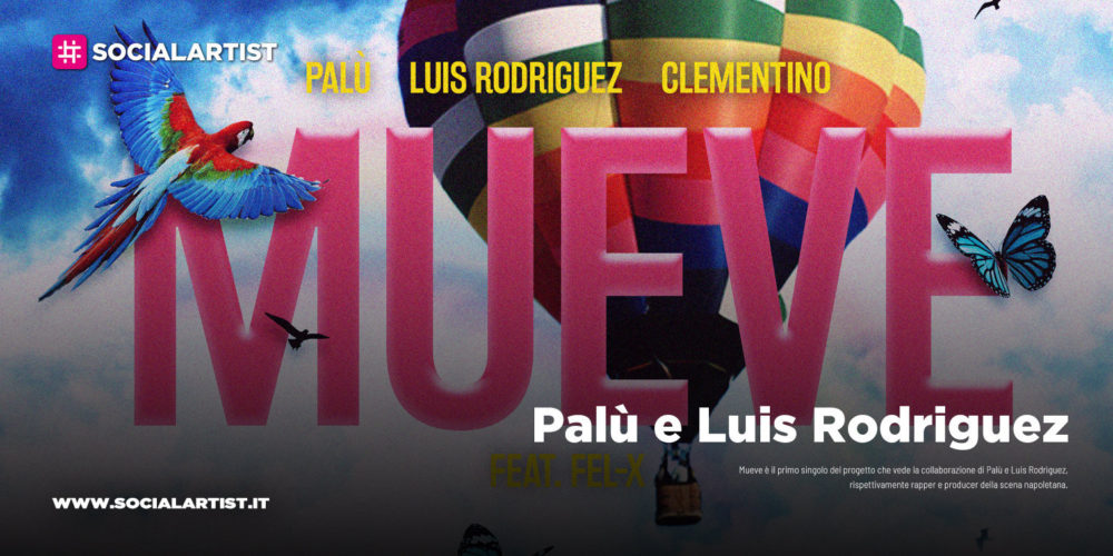 "Palù, Luis Rodriguez e Clementino, dal 17 aprile il nuovo singolo ""Mueve"" feat. Fel X"