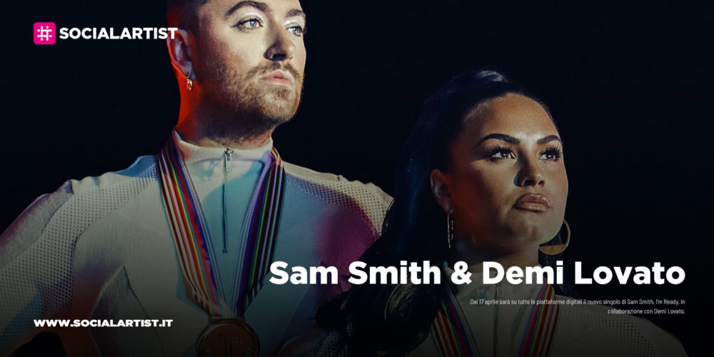 """Sam Smith & Demi Lovato, dal 17 aprile il nuovo singolo """"I'm Ready"""""""