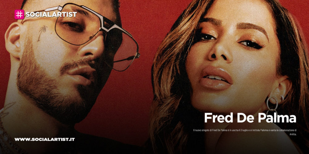 """Fred De Palma, dal 3 luglio il nuovo singolo """"Paloma"""" feat. Anitta"""