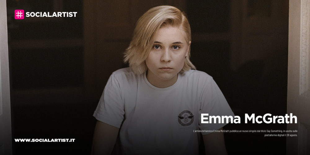 """Emma McGrath, dal 28 agosto il nuovo singolo """"Say Something"""""""
