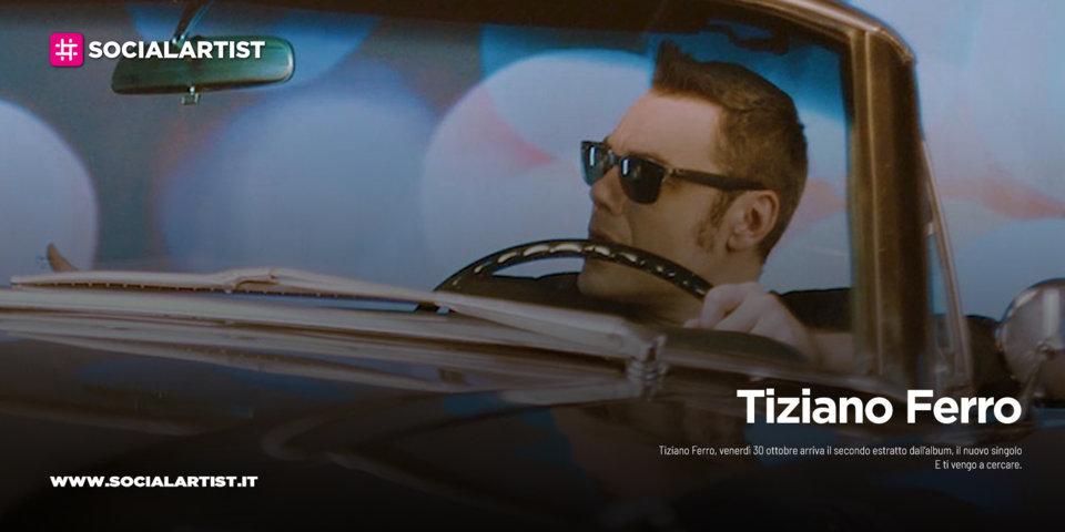 """Tiziano Ferro, dal 30 ottobre il nuovo singolo """"E ti vengo a cercare"""""""
