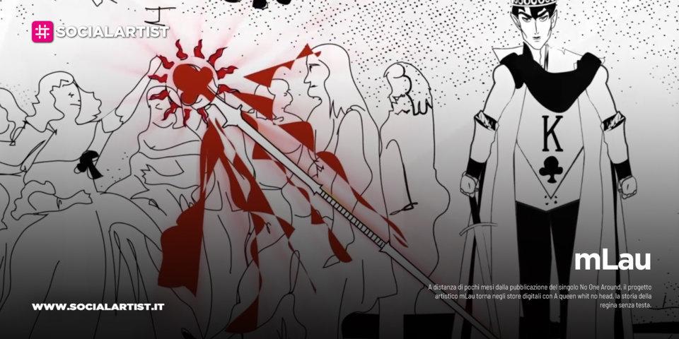 """mLau, dal 26 novembre il nuovo singolo """"A queen whit no head"""""""