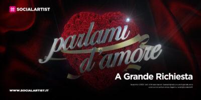 """A Grande Richiesta, il 13 febbraio """"Parlami d'amore"""""""