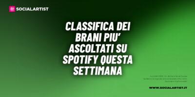 CLASSIFICA – I 100 brani più ascoltati su Spotify della 16wk
