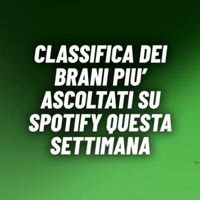 CLASSIFICA – I 100 brani più ascoltati su Spotify della 38wk