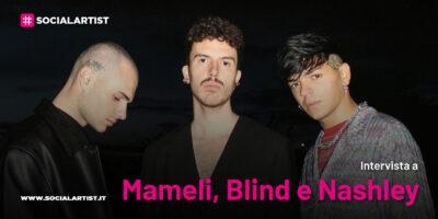 """VIDEOINTERVISTA Mameli, Blind e Nashley, il nuovo singolo """"Non cambi mai"""""""