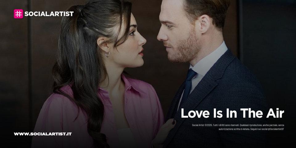 "Mediaset, in partenza la nuova serie ""Love Is In The Air"""