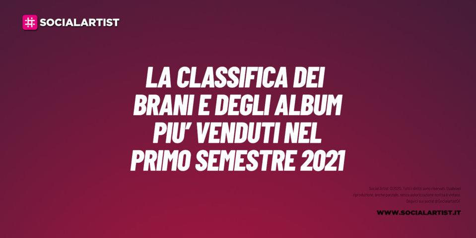 CLASSIFICA – Gli album e i singoli più venduti del primo semestre 2021