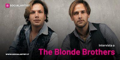 VIDEOINTERVISTA The Blonde Brothers, il nuovo progetto in uscita a fine estate